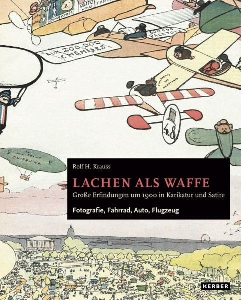 Rolf H. Krauss: Laughter as Weapon. Great Inventions around 1900 in Caricature and Satire