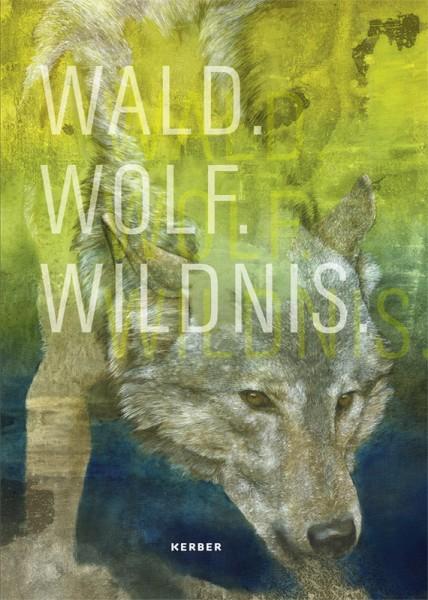 WALD. WOLF. WILDNIS.
