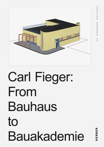 Carl Fieger: From Bauhaus to Bauakademie