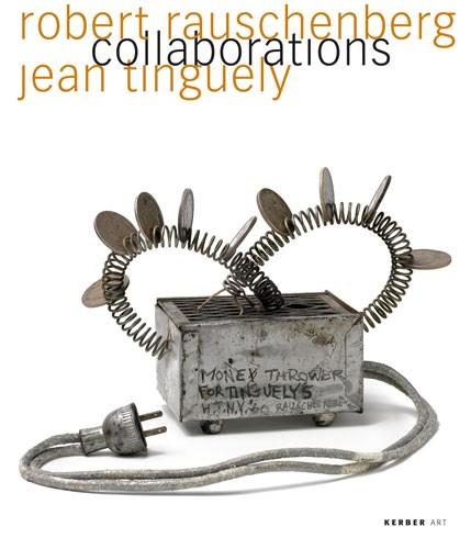 Robert Rauschenberg – Jean Tinguely. Collaborations